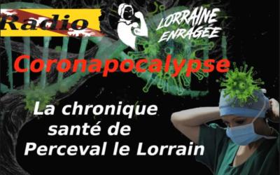 Coronapocalyspe: la chronique santé de Perceval le Lorrain